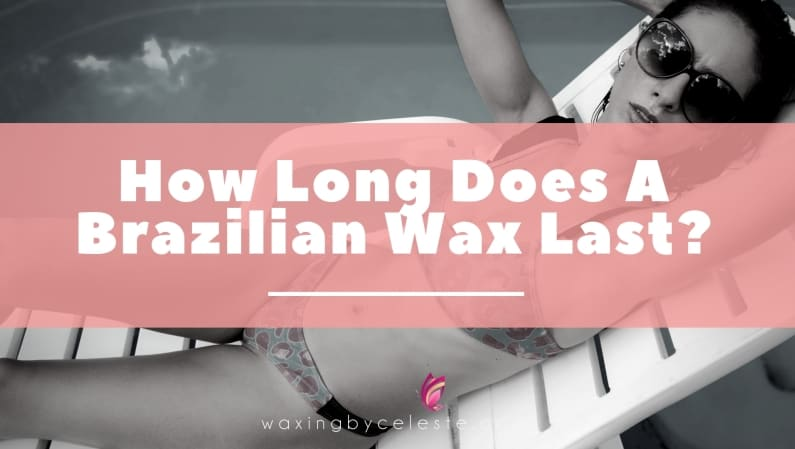 How Long Does A Brazilian Wax Last Know How Long You Will